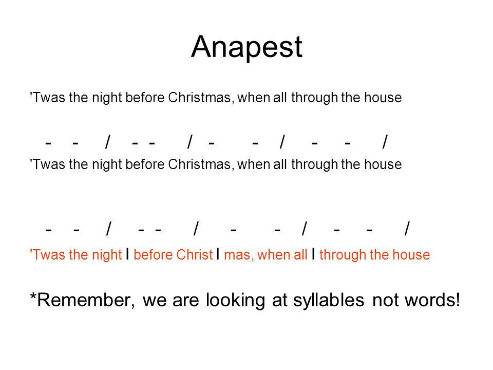 Anapest Twas the night before Christmas, when all through the house. - - / - - / - - / - - /