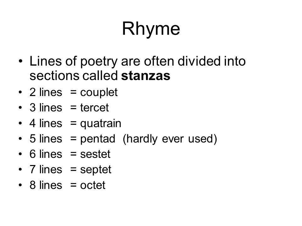 Rhyme Lines of poetry are often divided into sections called stanzas