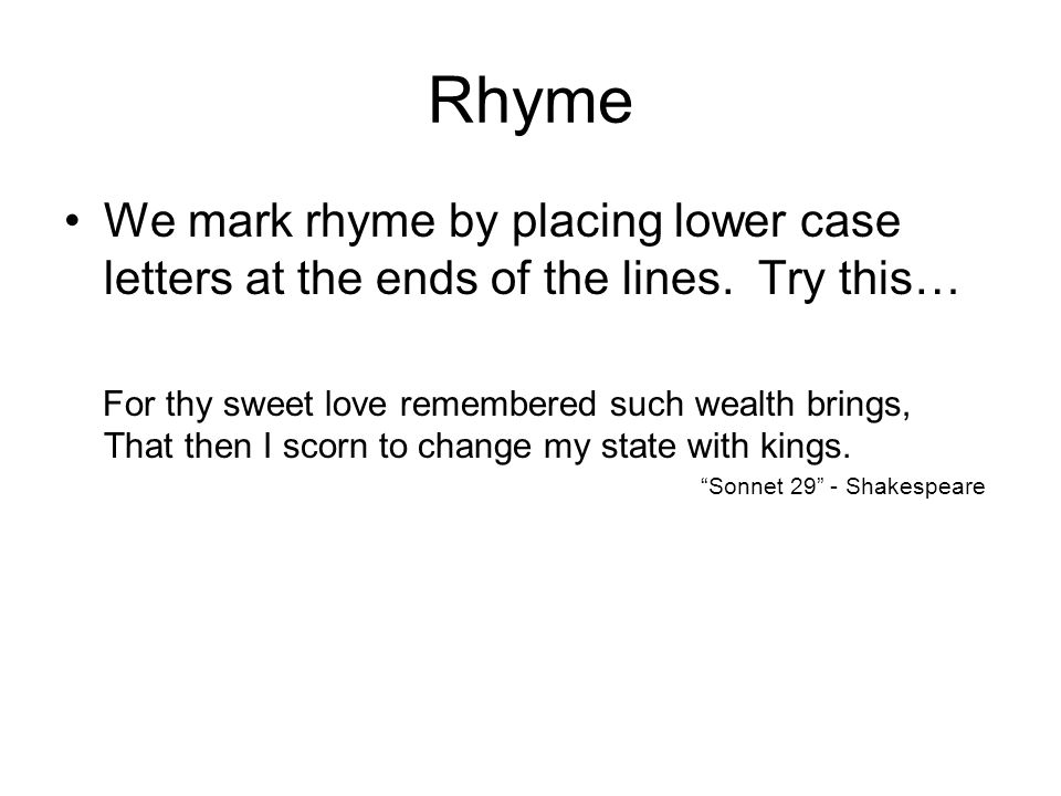 Rhyme We mark rhyme by placing lower case letters at the ends of the lines. Try this…