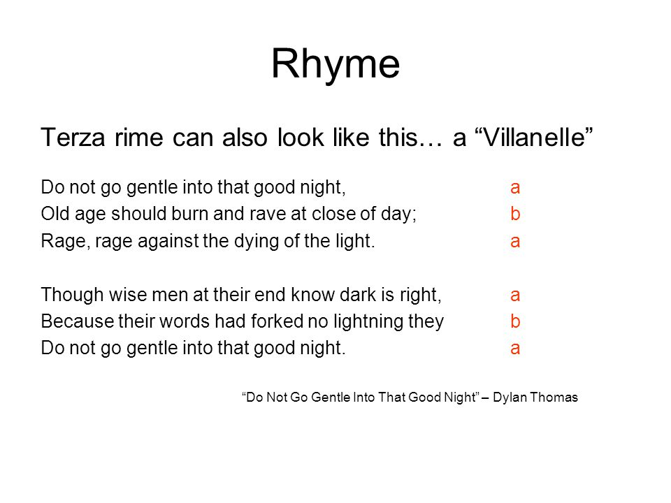 Rhyme Terza rime can also look like this… a Villanelle