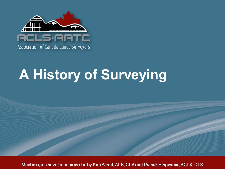 A History of Surveying Introduction: Purpose. Varied Career. Outdoors. Technical. Dealing with people.
