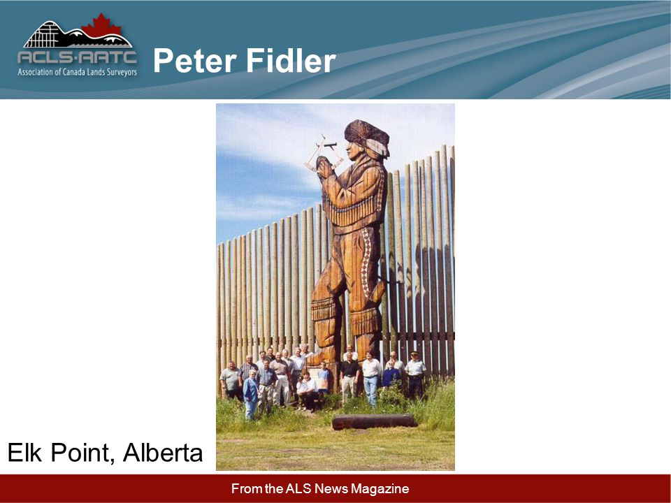 Peter Fidler Elk Point, Alberta From the ALS News Magazine