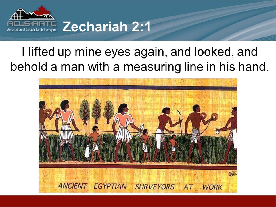 Zechariah 2:1 I lifted up mine eyes again, and looked, and behold a man with a measuring line in his hand.