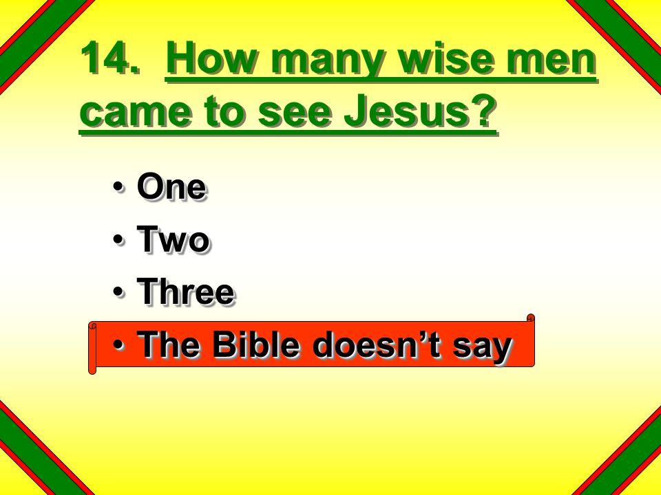 14. How many wise men came to see Jesus