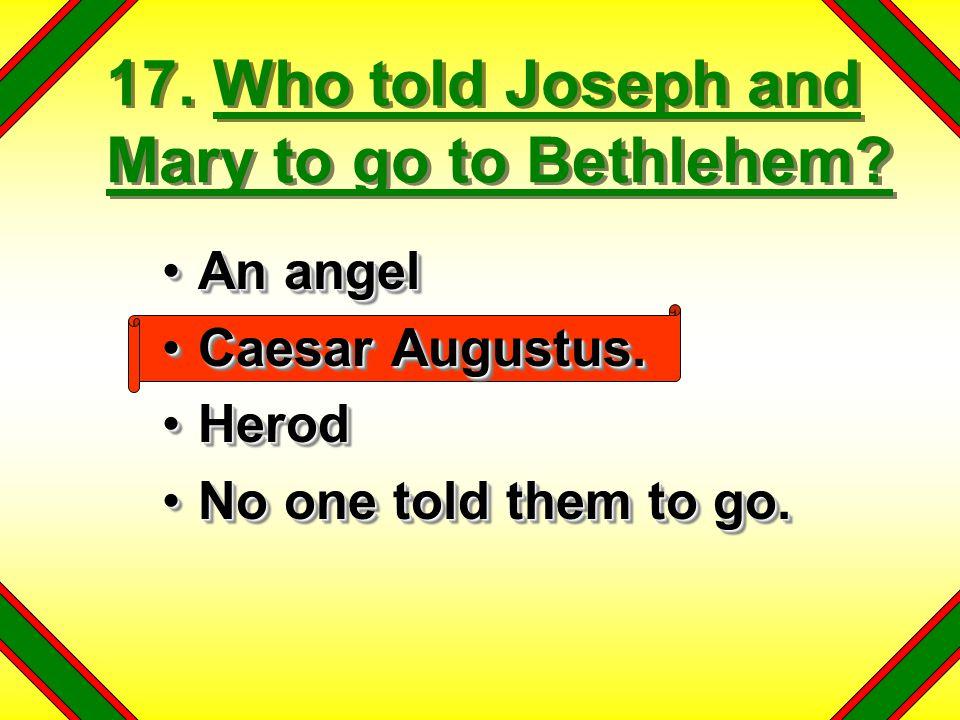 17. Who told Joseph and Mary to go to Bethlehem