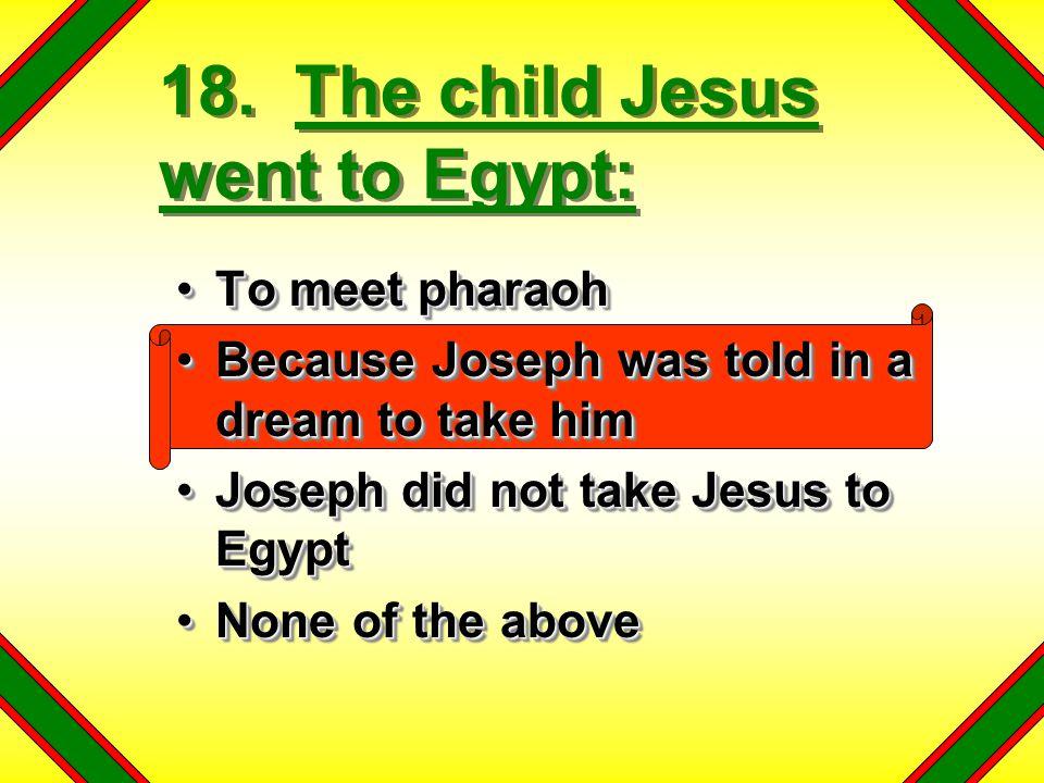 18. The child Jesus went to Egypt: