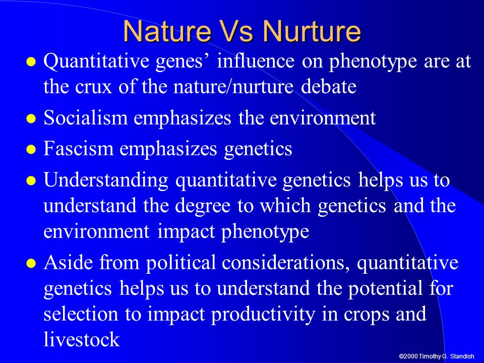 Nature Vs Nurture Quantitative genes' influence on phenotype are at the crux of the nature/nurture debate.
