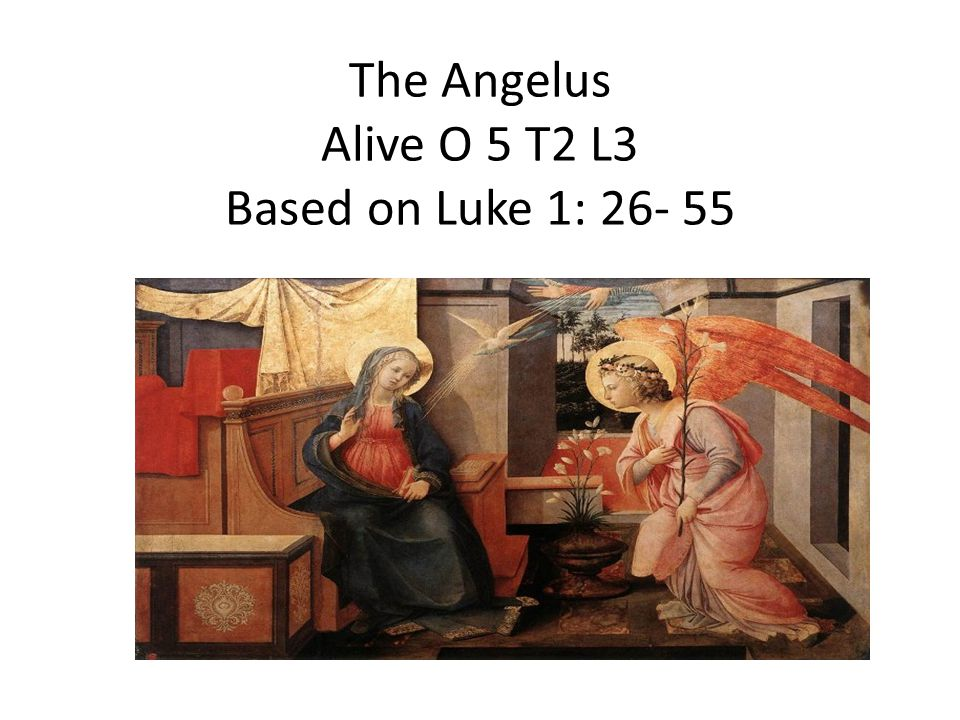 The Angelus Alive O 5 T2 L3 Based on Luke 1: 26- 55