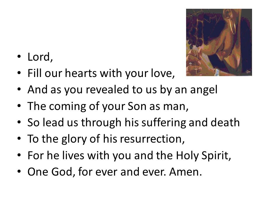Lord, Fill our hearts with your love, And as you revealed to us by an angel. The coming of your Son as man,