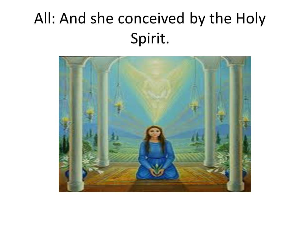 All: And she conceived by the Holy Spirit.
