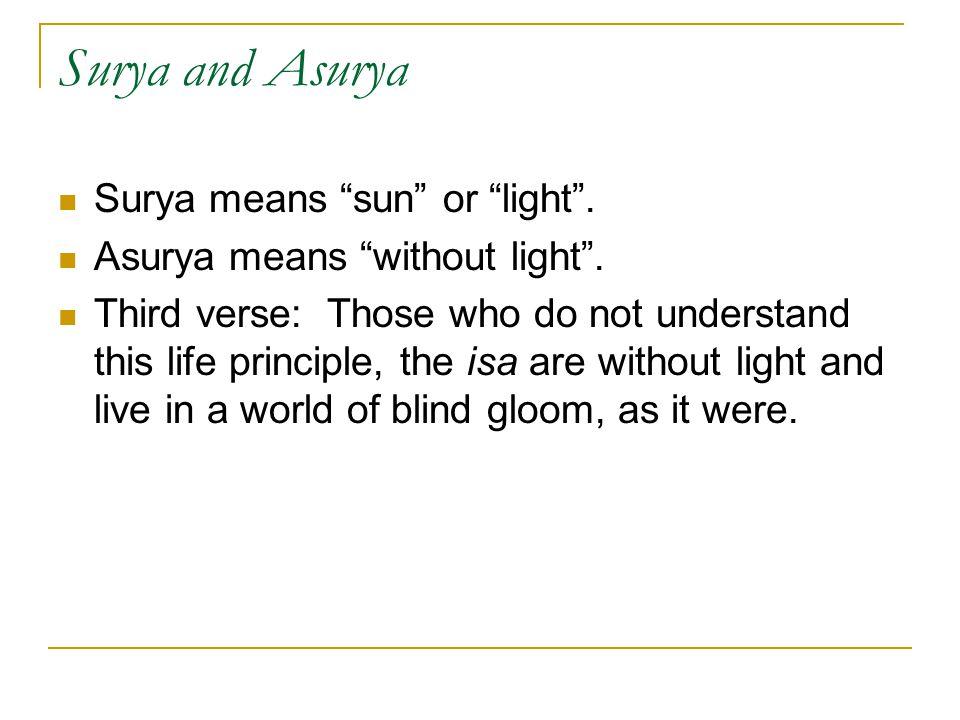 Surya and Asurya Surya means sun or light .