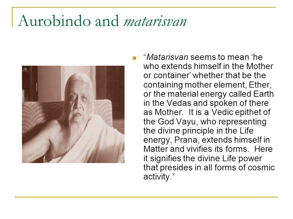 Aurobindo and matarisvan