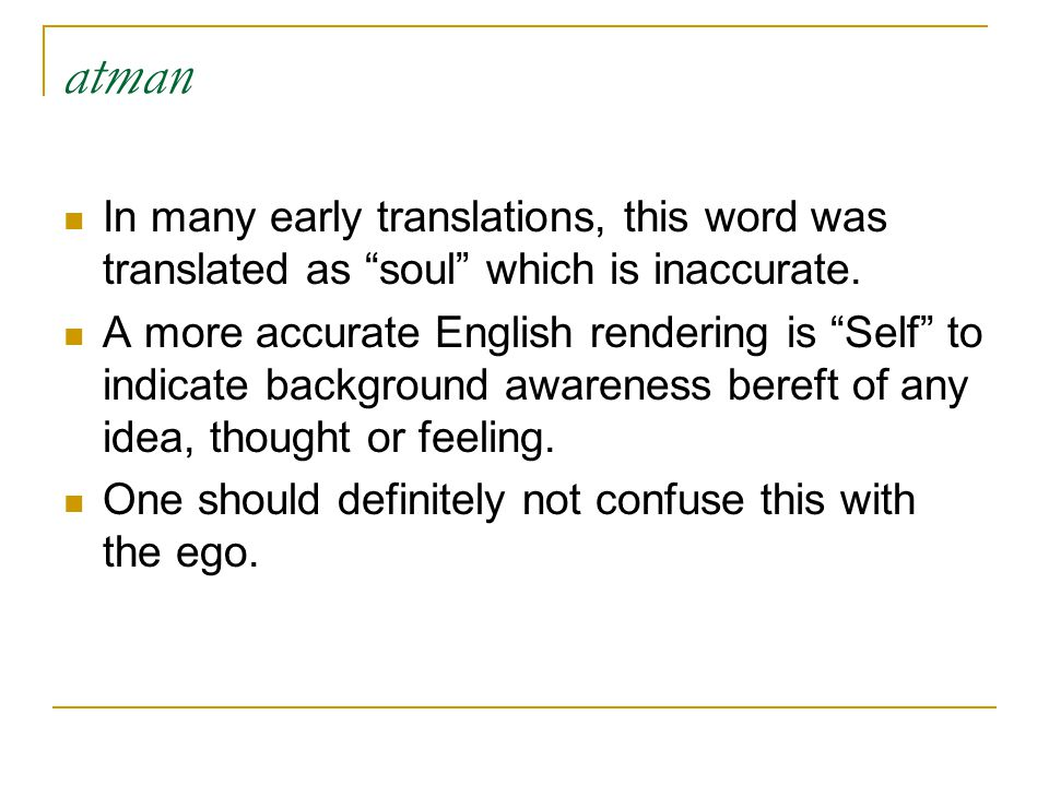 atman In many early translations, this word was translated as soul which is inaccurate.