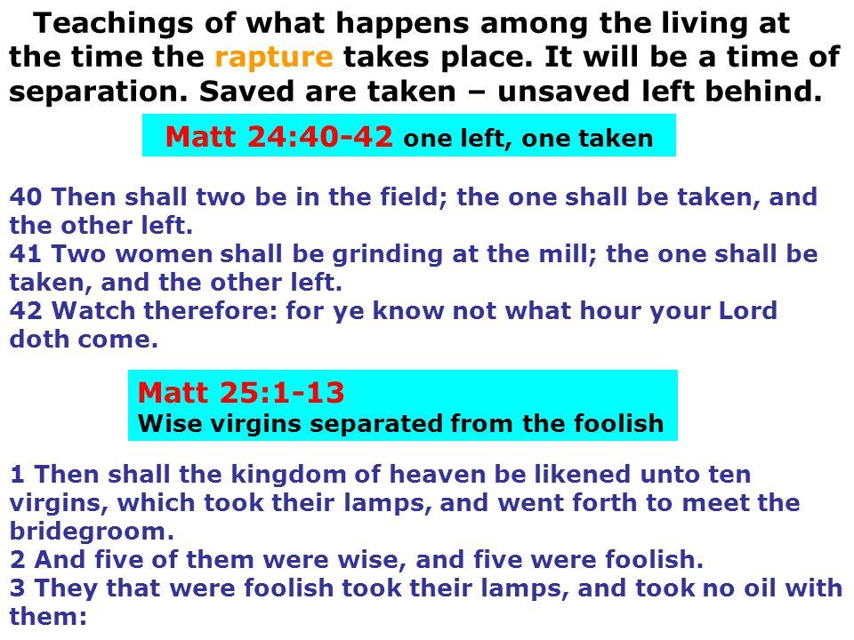 Matt 24:40-42 one left, one taken