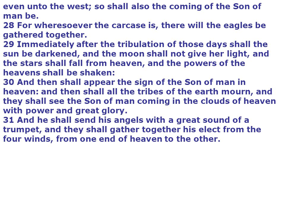 even unto the west; so shall also the coming of the Son of man be.