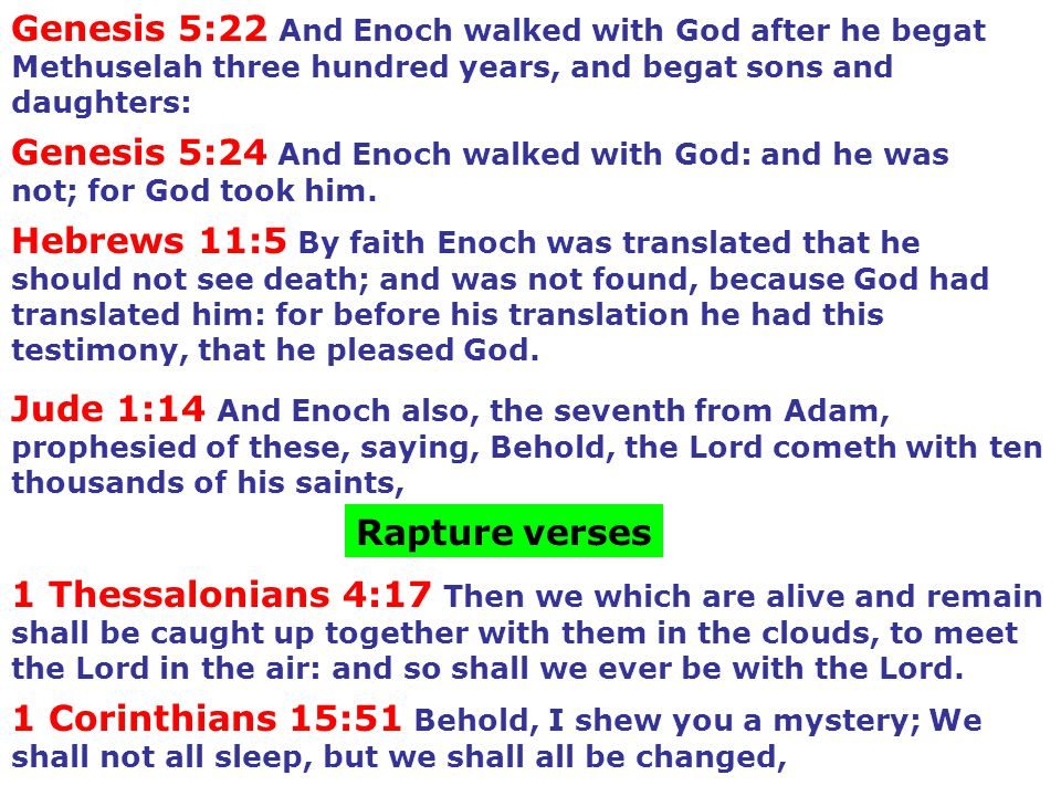 Genesis 5:22 And Enoch walked with God after he begat Methuselah three hundred years, and begat sons and daughters: