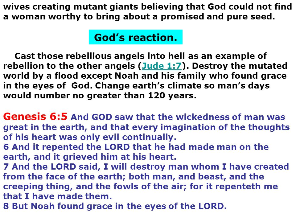 wives creating mutant giants believing that God could not find a woman worthy to bring about a promised and pure seed.