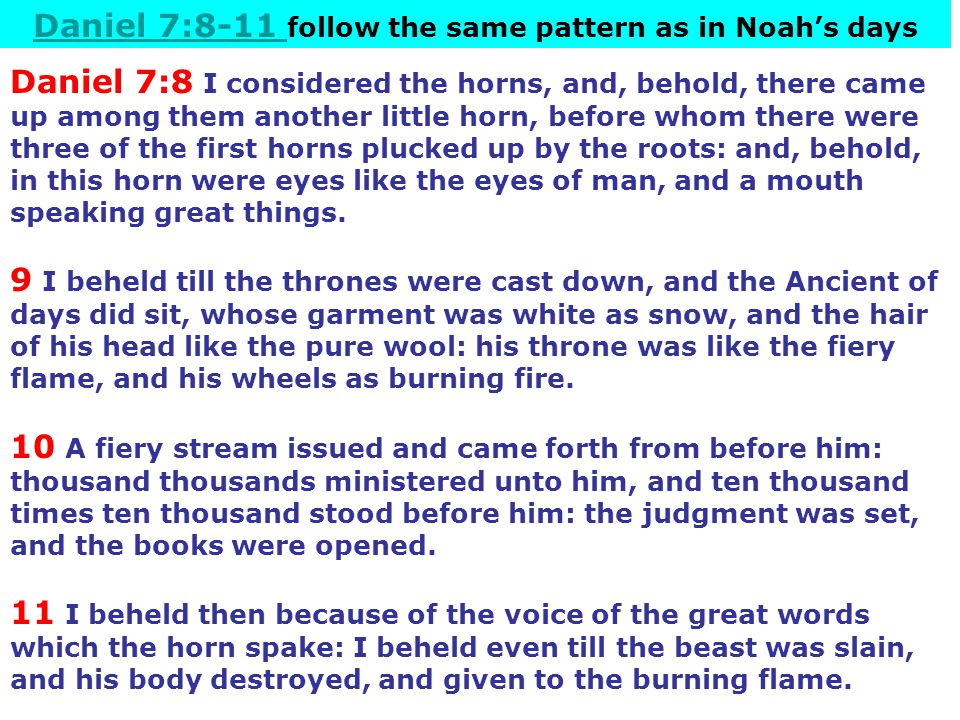 Daniel 7:8-11 follow the same pattern as in Noah's days