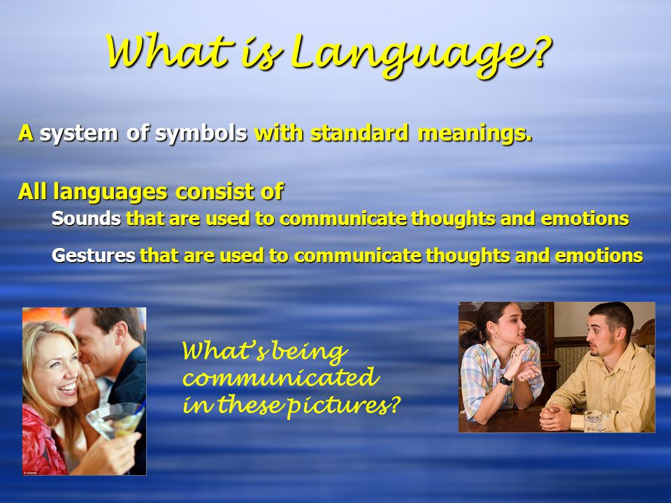 What is Language A system of symbols with standard meanings.