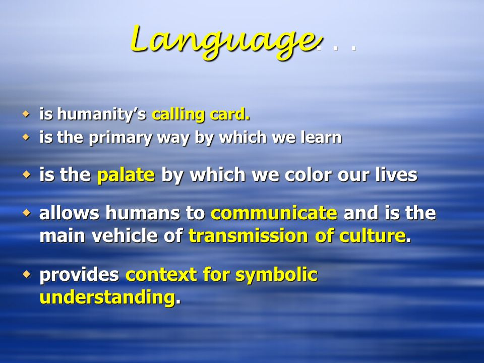 Language. . . is the palate by which we color our lives