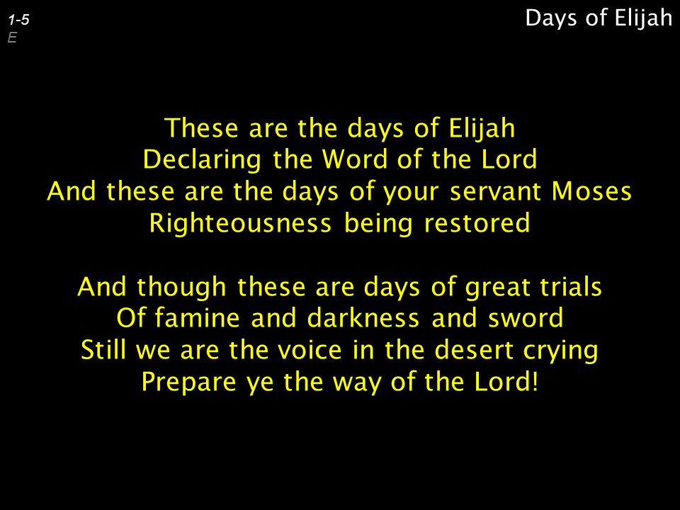 These are the days of Elijah Declaring the Word of the Lord