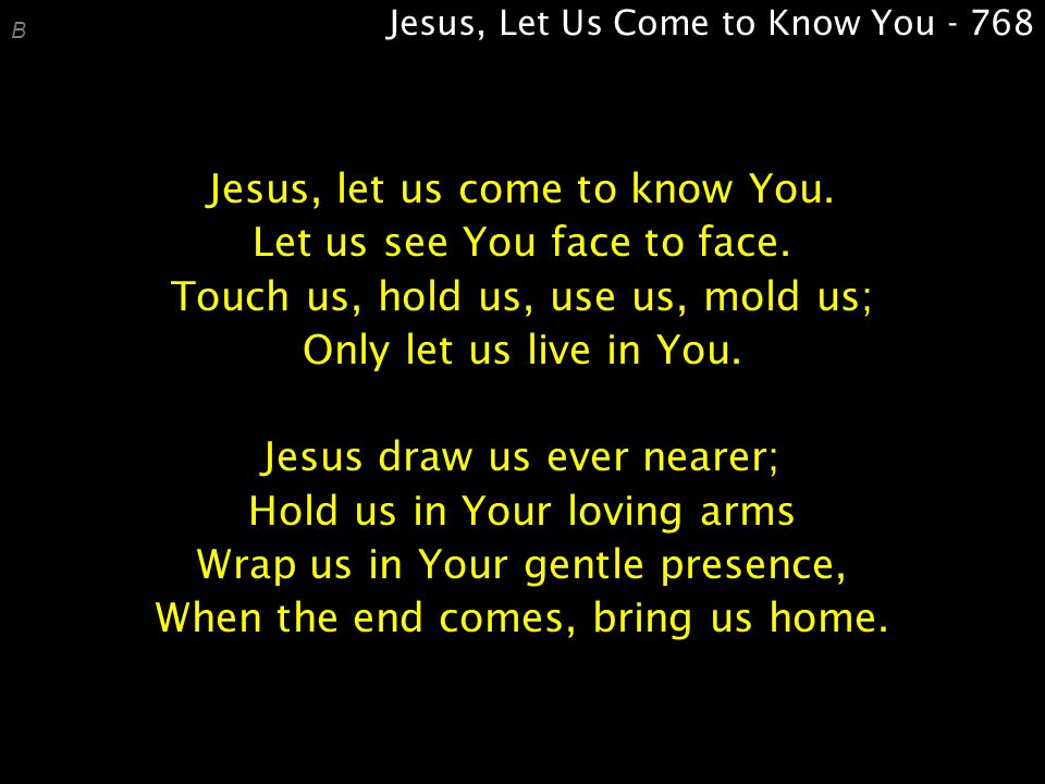 Jesus, Let Us Come to Know You - 768