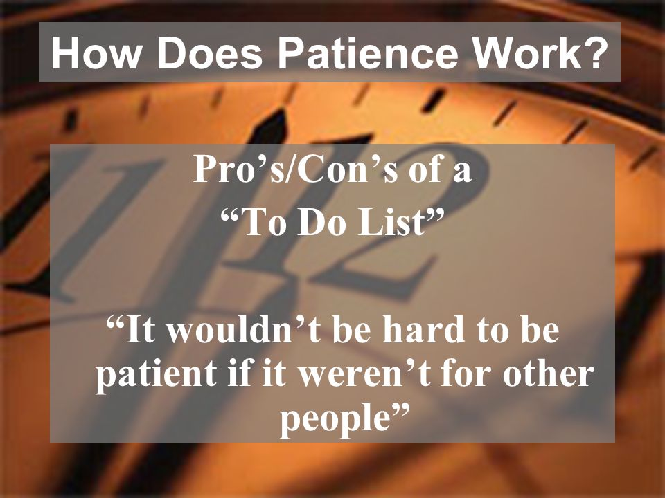 It wouldn't be hard to be patient if it weren't for other people