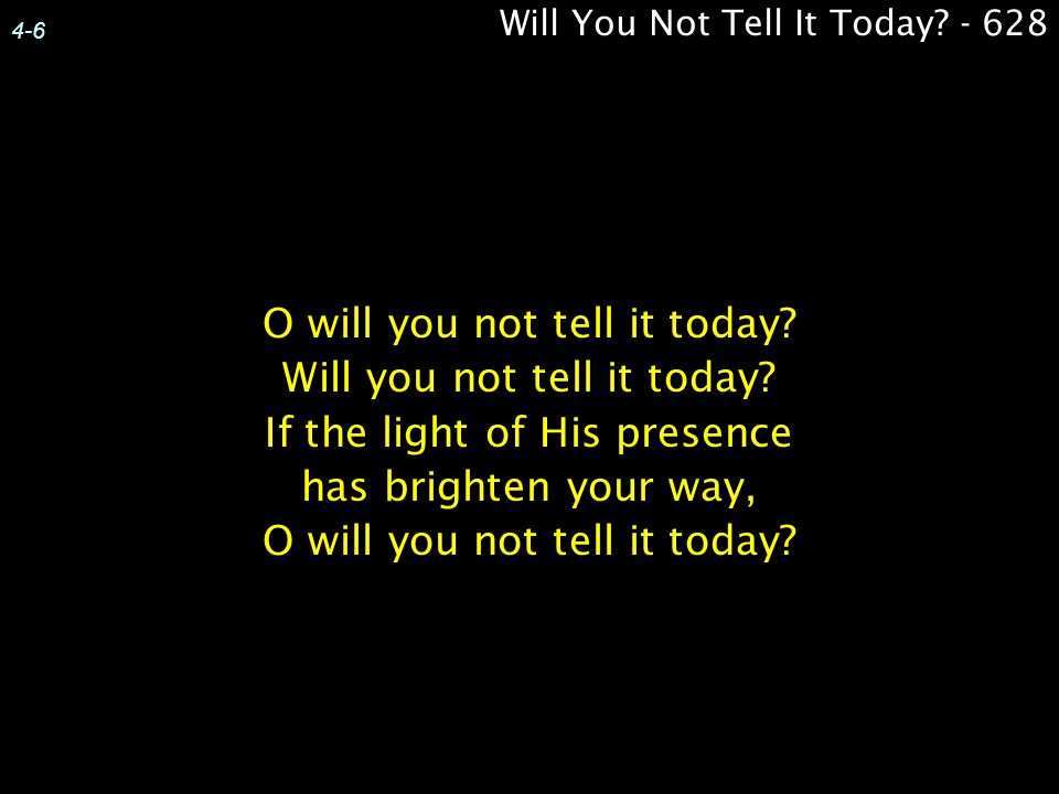 Will You Not Tell It Today - 628