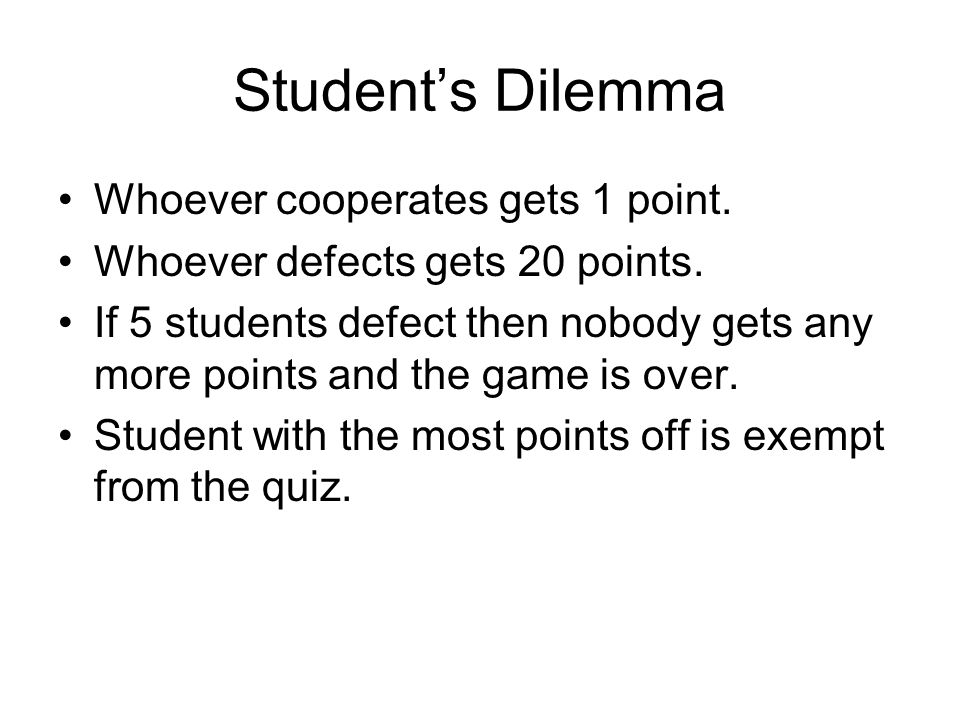 Student's Dilemma Whoever cooperates gets 1 point.