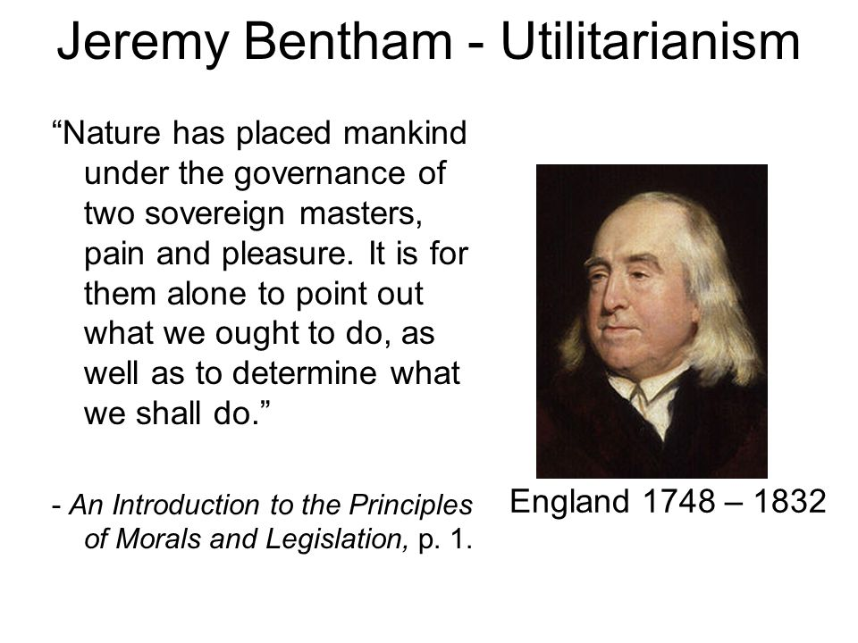 Jeremy Bentham - Utilitarianism