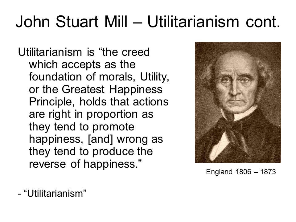 John Stuart Mill – Utilitarianism cont.