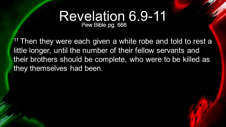 Revelation 6.9-11 Pew Bible pg. 666.