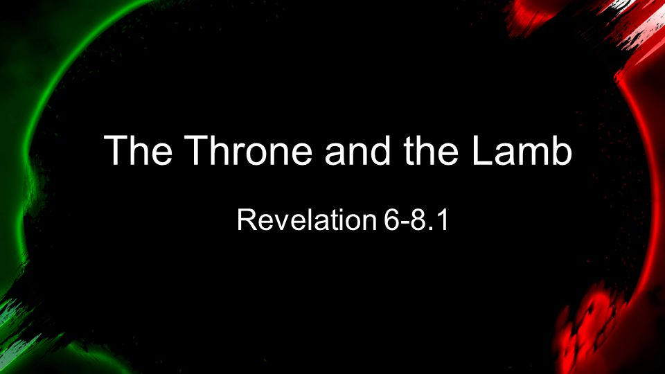 The Throne and the Lamb Revelation 6-8.1
