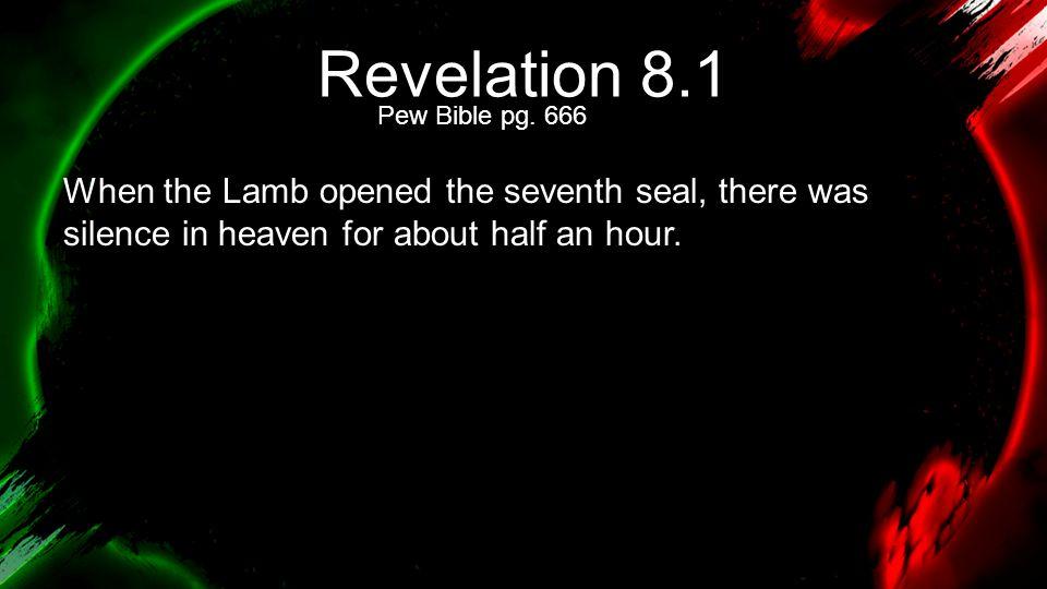 Revelation 8.1 Pew Bible pg. 666.