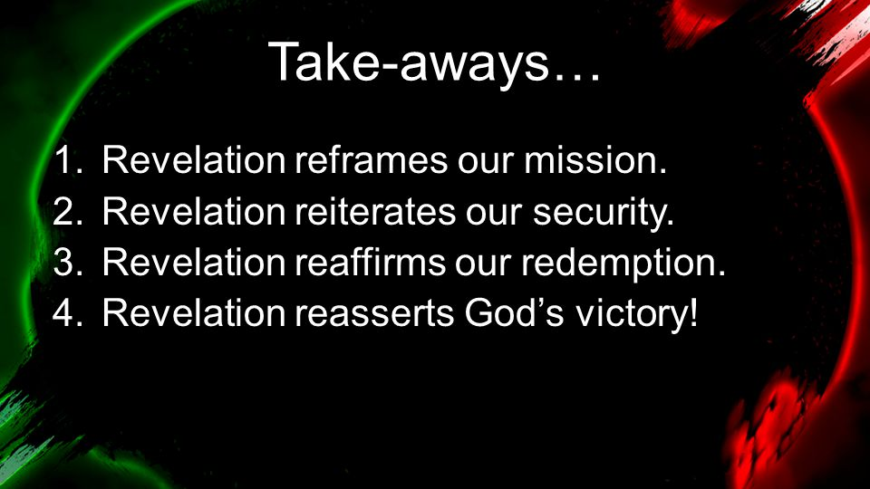 Take-aways… Revelation reframes our mission.