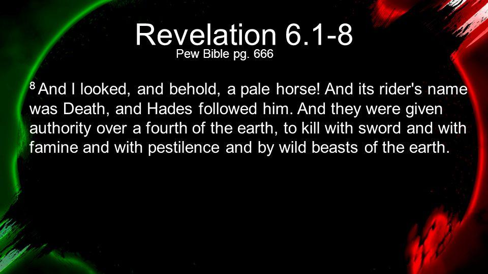 Revelation 6.1-8 Pew Bible pg. 666.