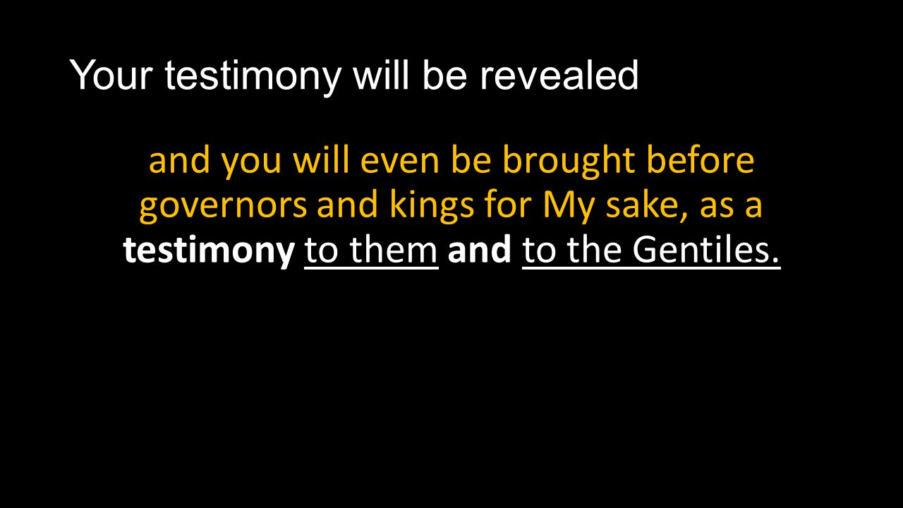 Your testimony will be revealed