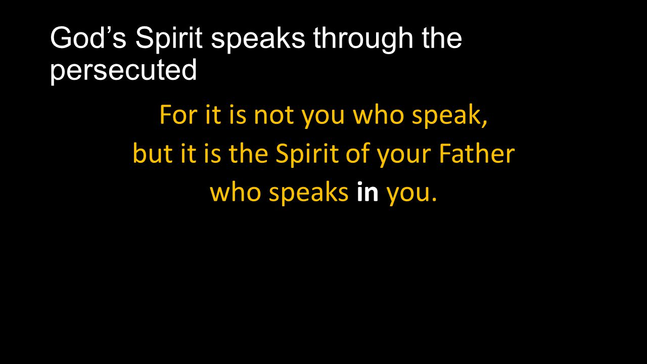 God's Spirit speaks through the persecuted