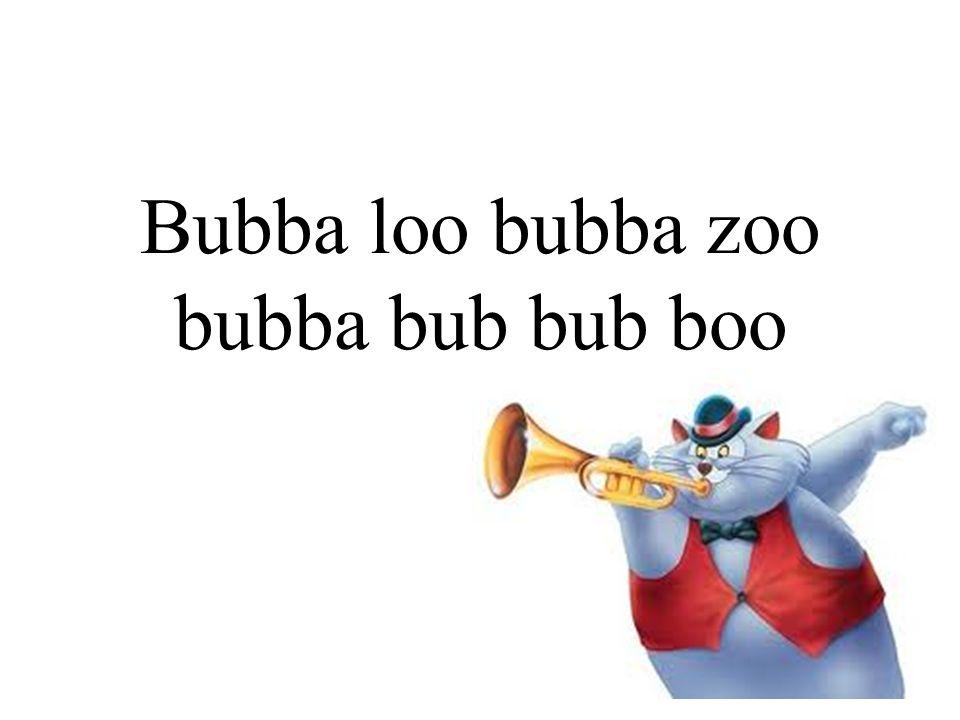 Bubba loo bubba zoo bubba bub bub boo