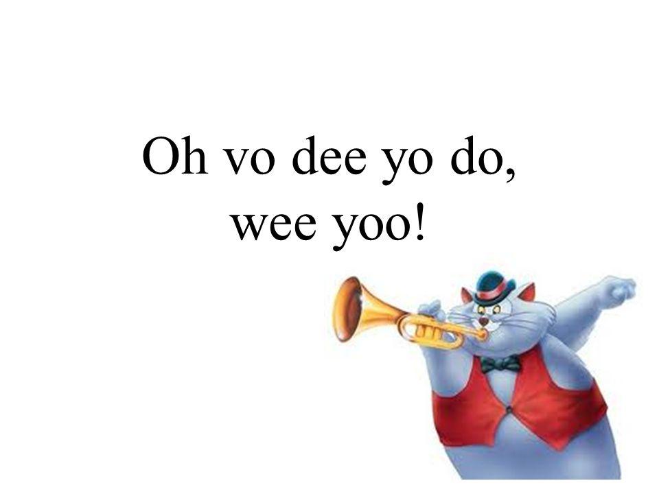Oh vo dee yo do, wee yoo!