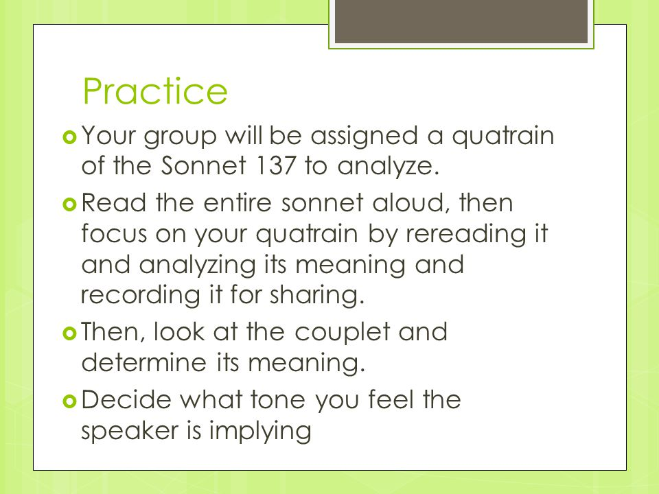 Practice Your group will be assigned a quatrain of the Sonnet 137 to analyze.