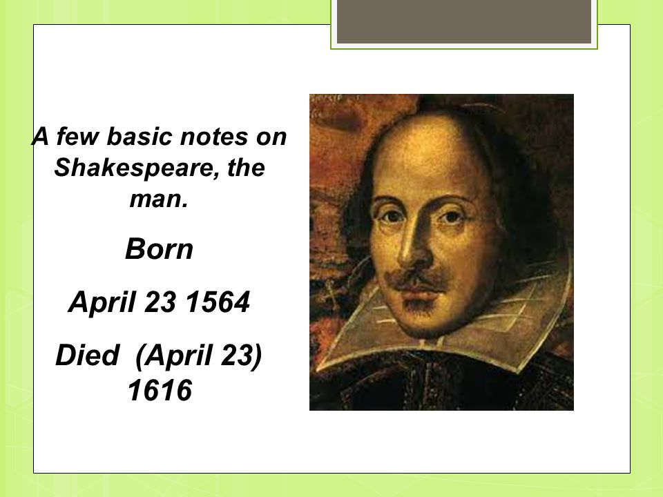 A few basic notes on Shakespeare, the man.
