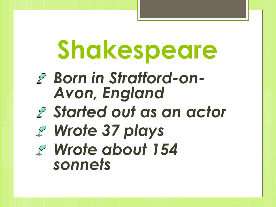 Shakespeare Born in Stratford-on-Avon, England Started out as an actor