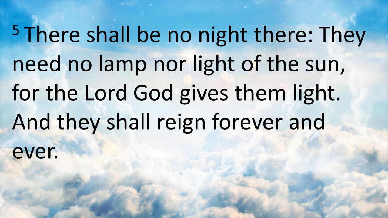 5 There shall be no night there: They need no lamp nor light of the sun, for the Lord God gives them light.