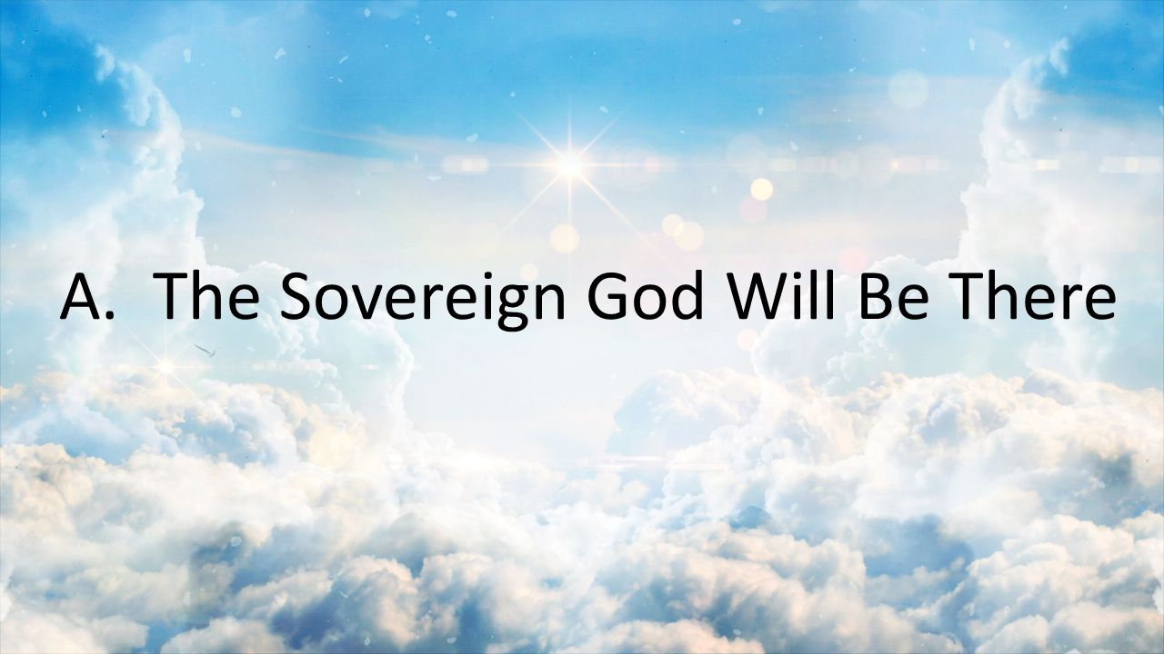 A. The Sovereign God Will Be There
