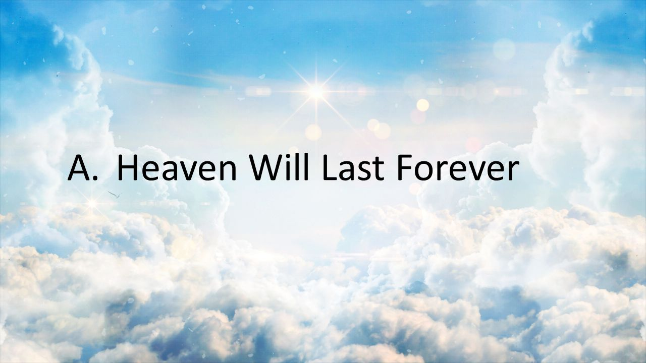 A. Heaven Will Last Forever