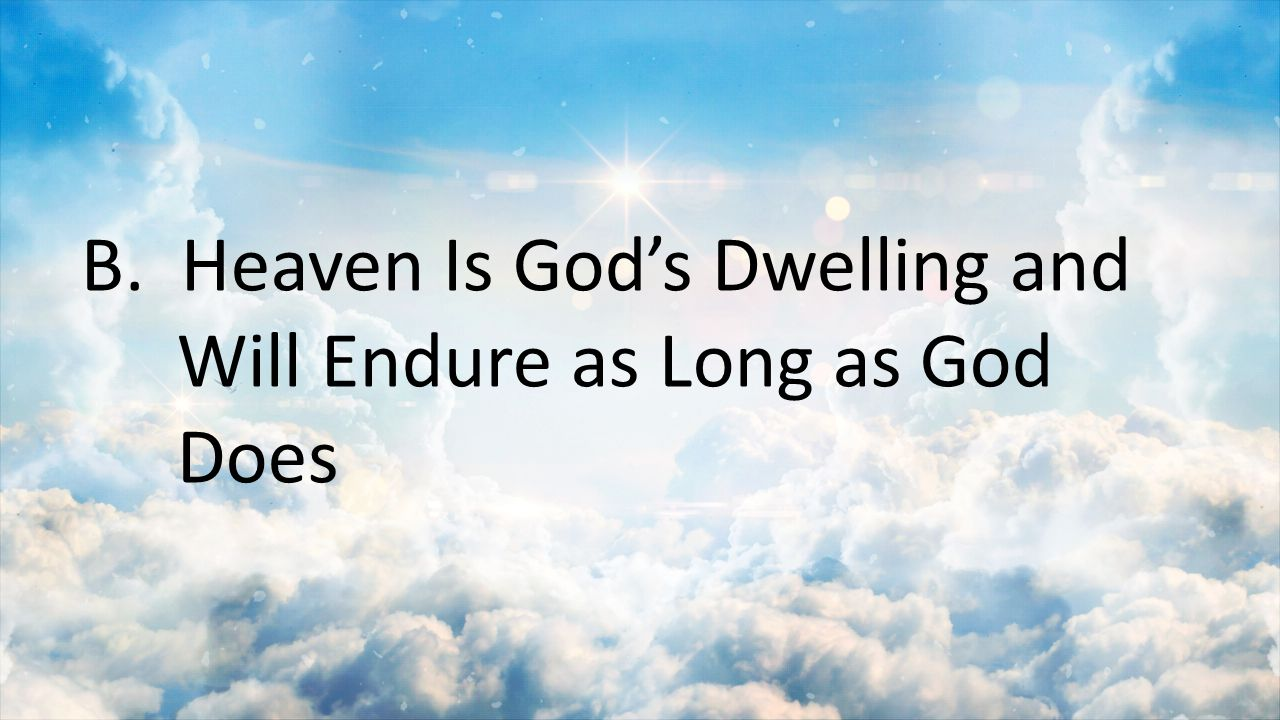 B. Heaven Is God's Dwelling and Will Endure as Long as God Does