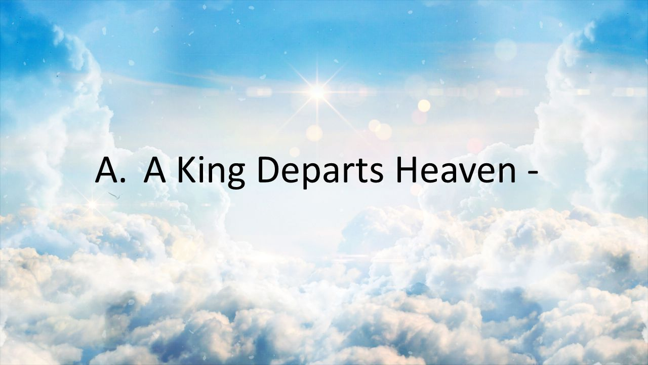 A. A King Departs Heaven -