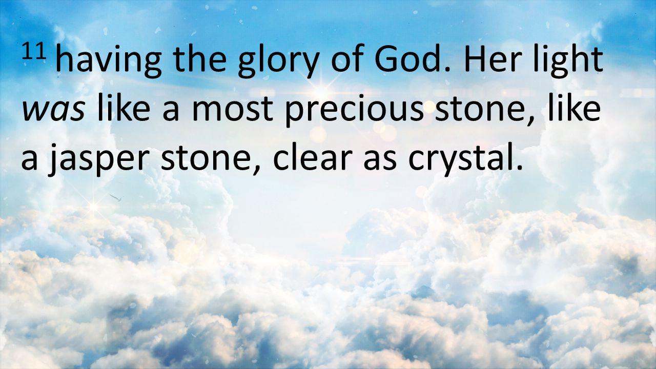 11 having the glory of God.