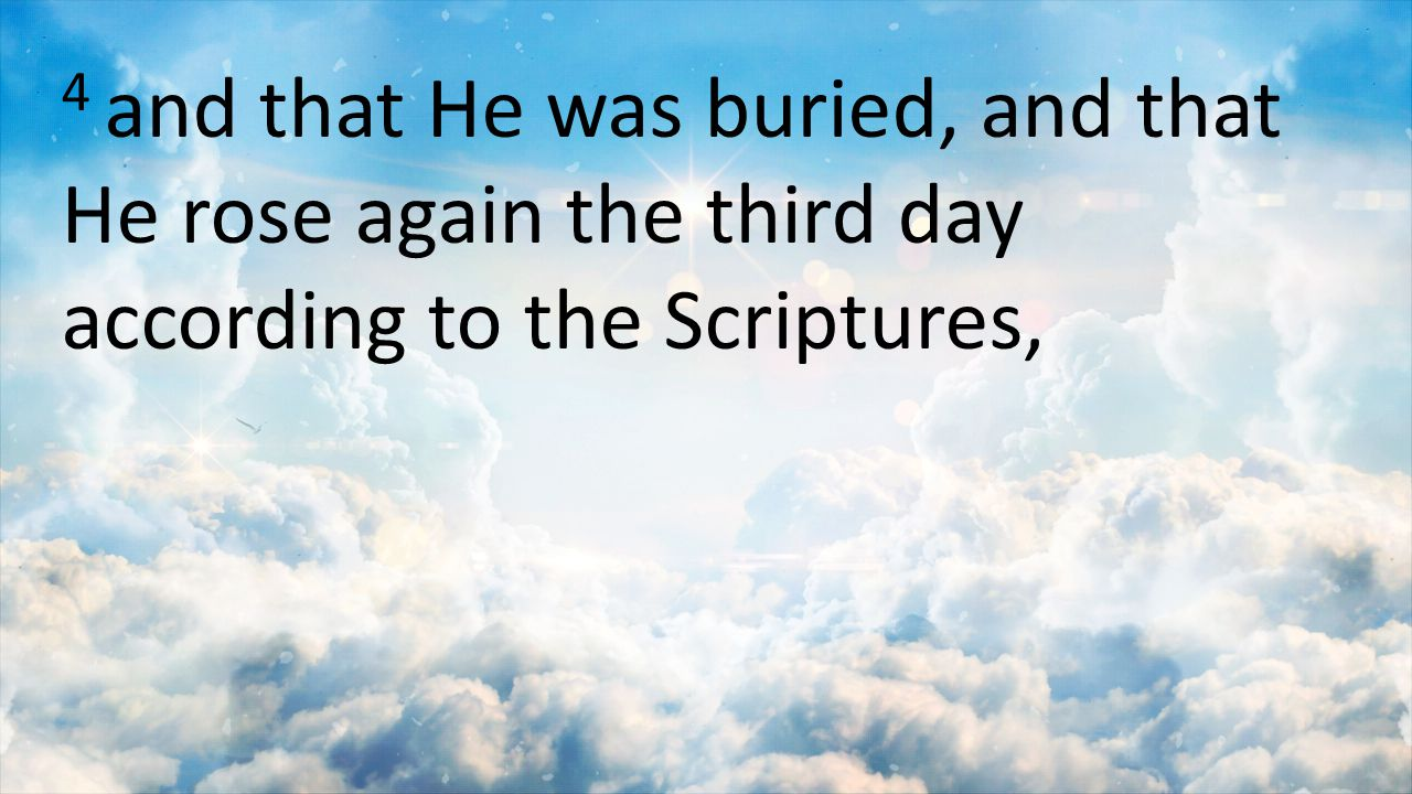 4 and that He was buried, and that He rose again the third day according to the Scriptures,
